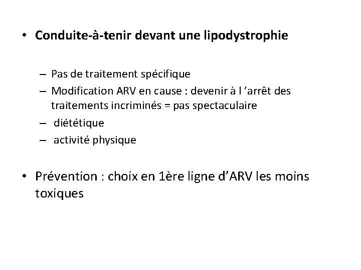 • Conduite-à-tenir devant une lipodystrophie – Pas de traitement spécifique – Modification ARV