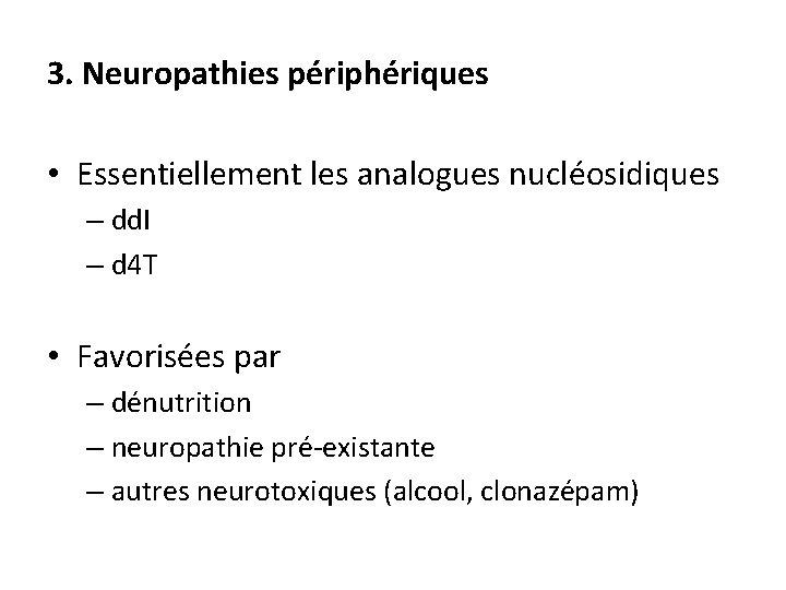 3. Neuropathies périphériques • Essentiellement les analogues nucléosidiques – dd. I – d 4