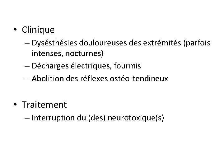 • Clinique – Dysésthésies douloureuses des extrémités (parfois intenses, nocturnes) – Décharges électriques,
