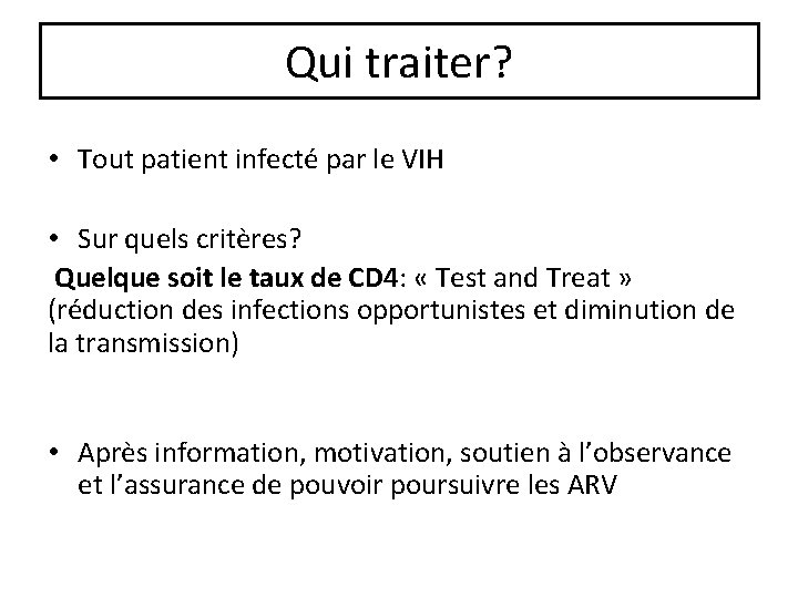 Qui traiter? • Tout patient infecté par le VIH • Sur quels critères? Quelque