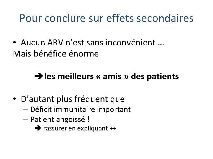 Pour conclure sur effets secondaires • Aucun ARV n'est sans inconvénient … Mais bénéfice