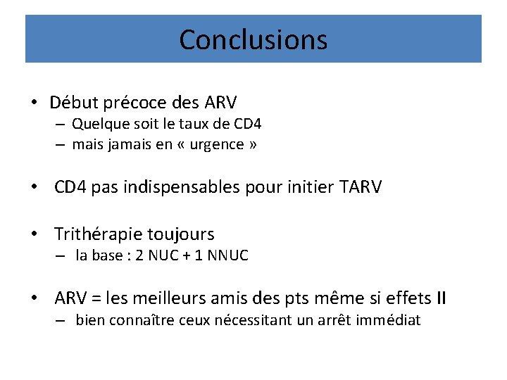 Conclusions • Début précoce des ARV – Quelque soit le taux de CD 4