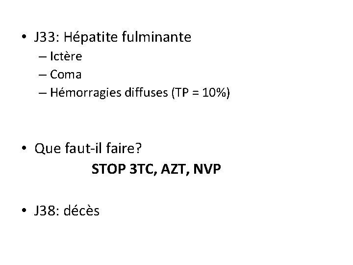 • J 33: Hépatite fulminante – Ictère – Coma – Hémorragies diffuses (TP
