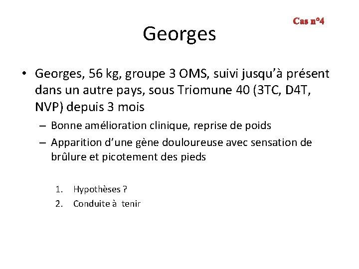 Georges Cas n° 4 • Georges, 56 kg, groupe 3 OMS, suivi jusqu'à présent