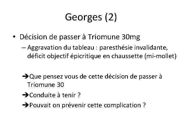 Georges (2) • Décision de passer à Triomune 30 mg – Aggravation du tableau