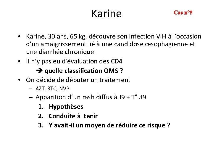 Karine Cas n° 5 • Karine, 30 ans, 65 kg, découvre son infection VIH