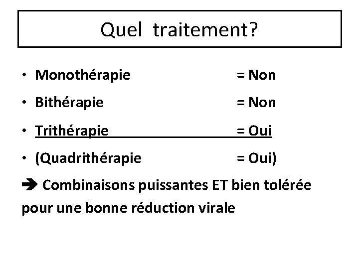 Quel traitement? • Monothérapie = Non • Bithérapie = Non • Trithérapie = Oui