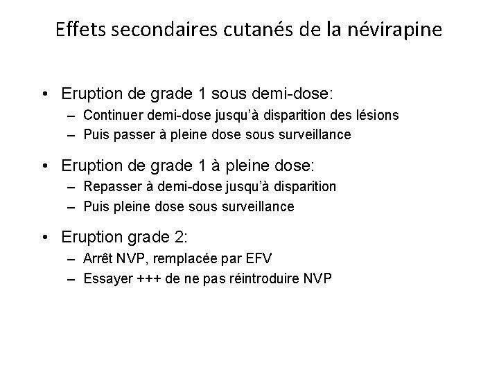 Effets secondaires cutanés de la névirapine • Eruption de grade 1 sous demi-dose: –