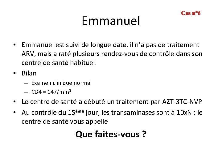 Emmanuel Cas n° 6 • Emmanuel est suivi de longue date, il n'a pas