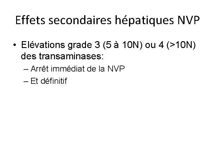 Effets secondaires hépatiques NVP • Elévations grade 3 (5 à 10 N) ou 4