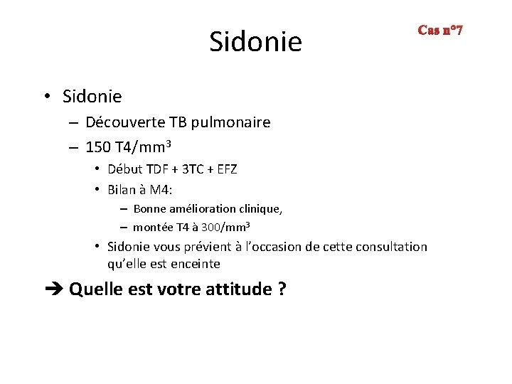 Sidonie Cas n° 7 • Sidonie – Découverte TB pulmonaire – 150 T 4/mm