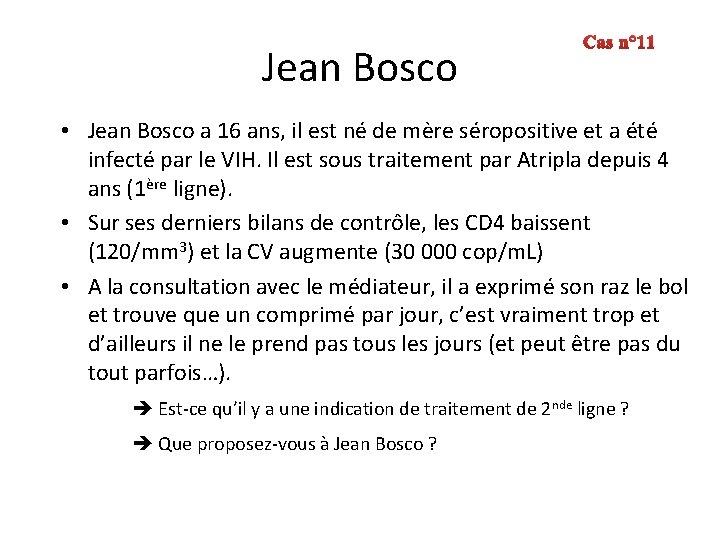 Jean Bosco Cas n° 11 • Jean Bosco a 16 ans, il est né