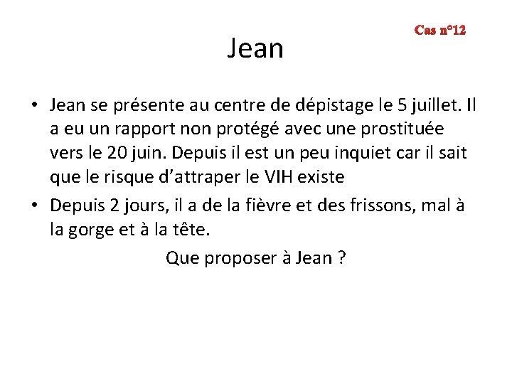 Jean Cas n° 12 • Jean se présente au centre de dépistage le 5