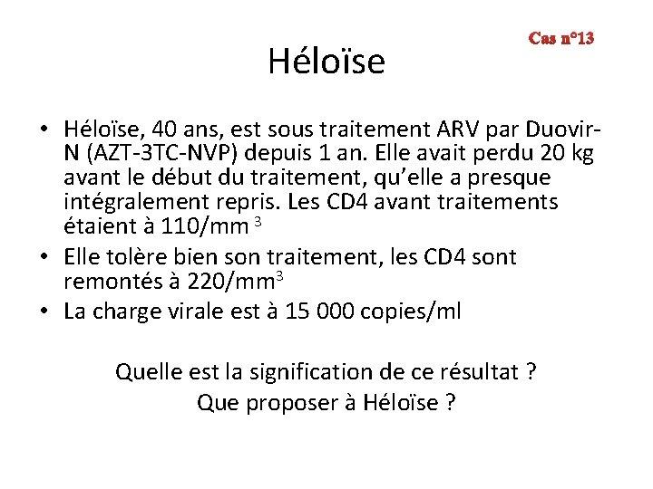 Héloïse Cas n° 13 • Héloïse, 40 ans, est sous traitement ARV par Duovir.