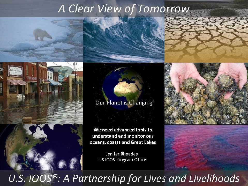 A Clear View of Tomorrow Our Planet is Changing We need advanced tools to