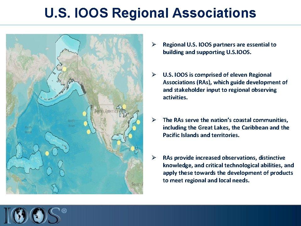 U. S. IOOS Regional Associations Ø Regional U. S. IOOS partners are essential to