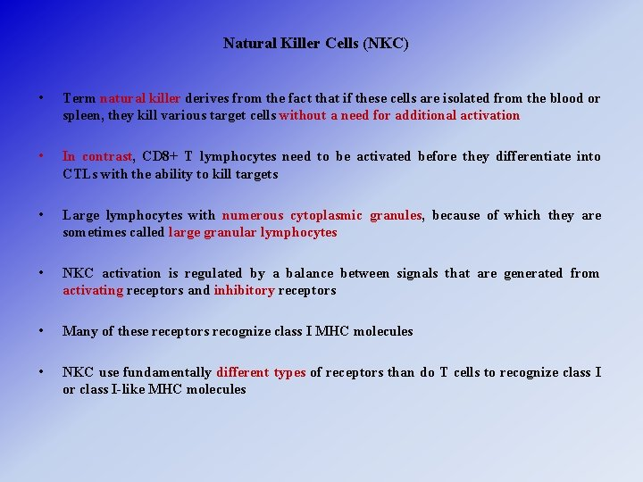 Natural Killer Cells (NKC) • Term natural killer derives from the fact that if