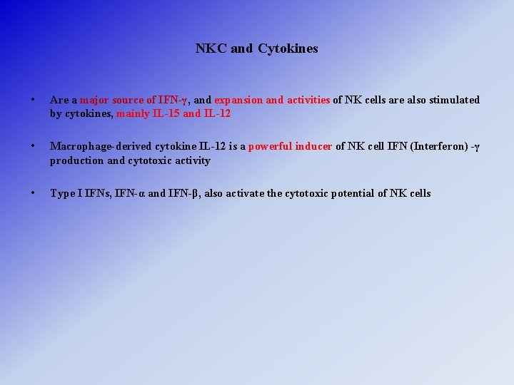 NKC and Cytokines • Are a major source of IFN-γ, and expansion and activities