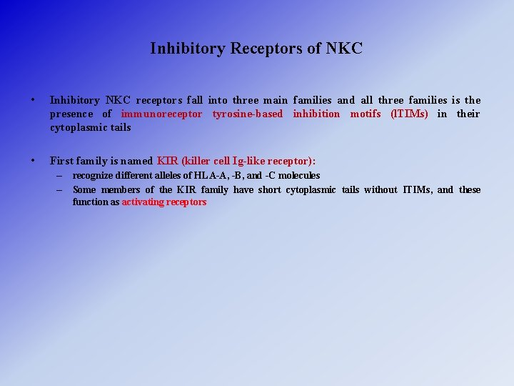 Inhibitory Receptors of NKC • Inhibitory NKC receptors fall into three main families and