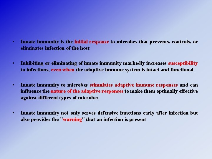 • Innate immunity is the initial response to microbes that prevents, controls, or