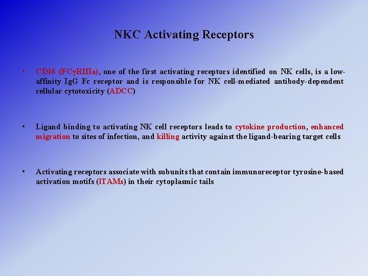 NKC Activating Receptors • CD 16 (FCγRIIIa), one of the first activating receptors identified