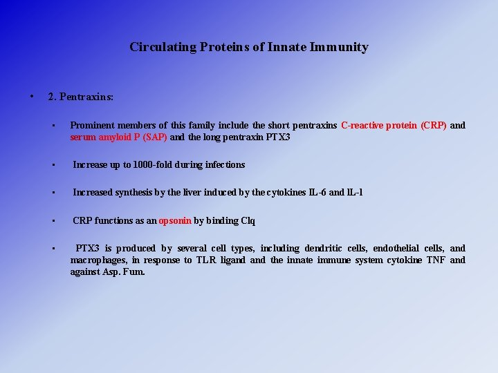 Circulating Proteins of Innate Immunity • 2. Pentraxins: • Prominent members of this family
