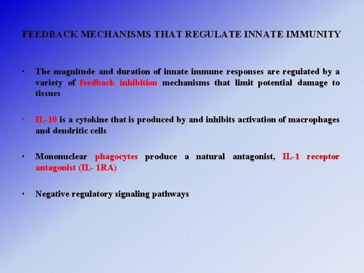 FEEDBACK MECHANISMS THAT REGULATE INNATE IMMUNITY • The magnitude and duration of innate immune
