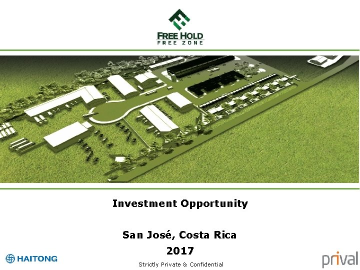 Investment Opportunity San José, Costa Rica 2017 Strictly Private & Confidential 1