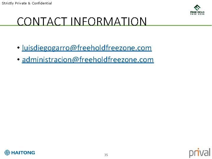 Strictly Private & Confidential CONTACT INFORMATION • luisdiegogarro@freeholdfreezone. com • administracion@freeholdfreezone. com 35