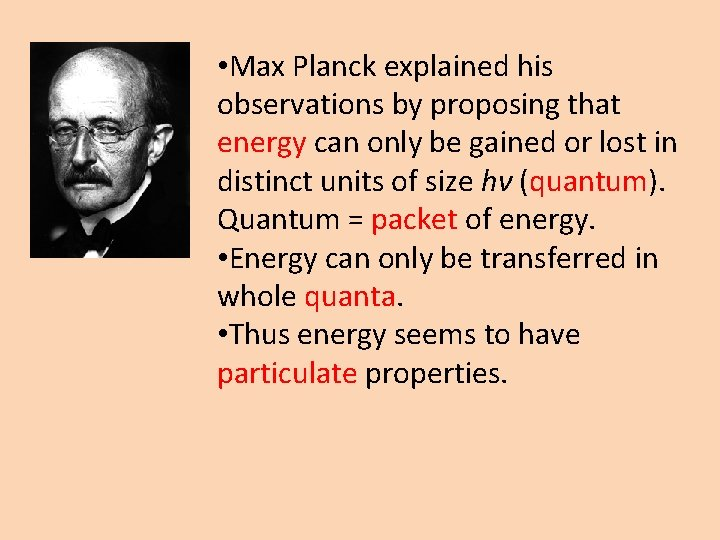• Max Planck explained his observations by proposing that energy can only be