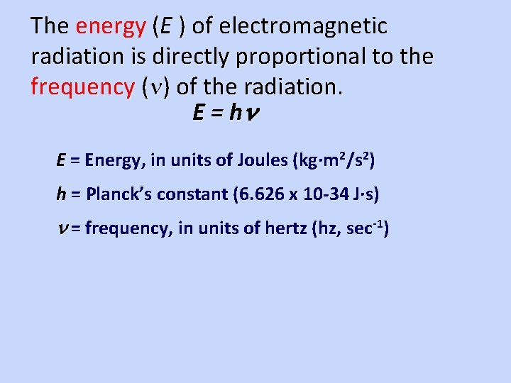 The energy (E ) of electromagnetic radiation is directly proportional to the frequency (