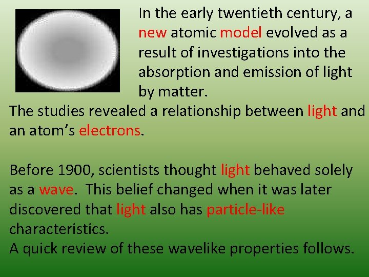 In the early twentieth century, a new atomic model evolved as a result of