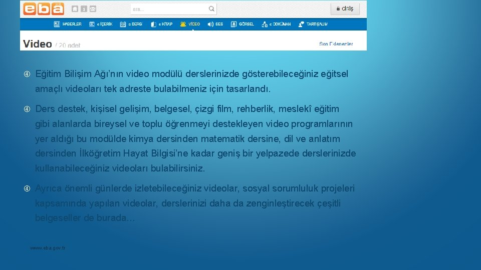 Eğitim Bilişim Ağı'nın video modülü derslerinizde gösterebileceğiniz eğitsel amaçlı videoları tek adreste bulabilmeniz