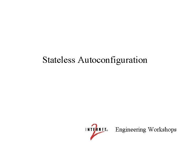 Stateless Autoconfiguration Engineering Workshops