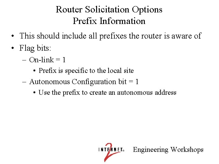 Router Solicitation Options Prefix Information • This should include all prefixes the router is