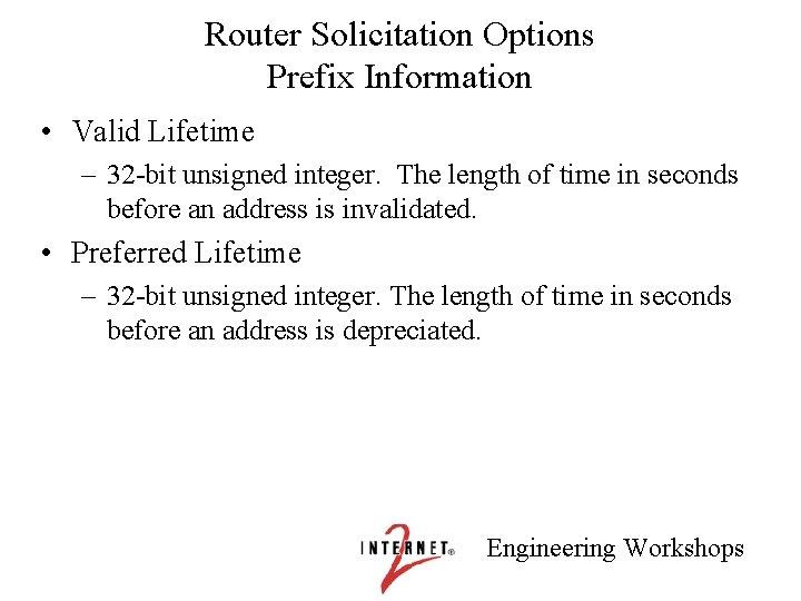 Router Solicitation Options Prefix Information • Valid Lifetime – 32 -bit unsigned integer. The