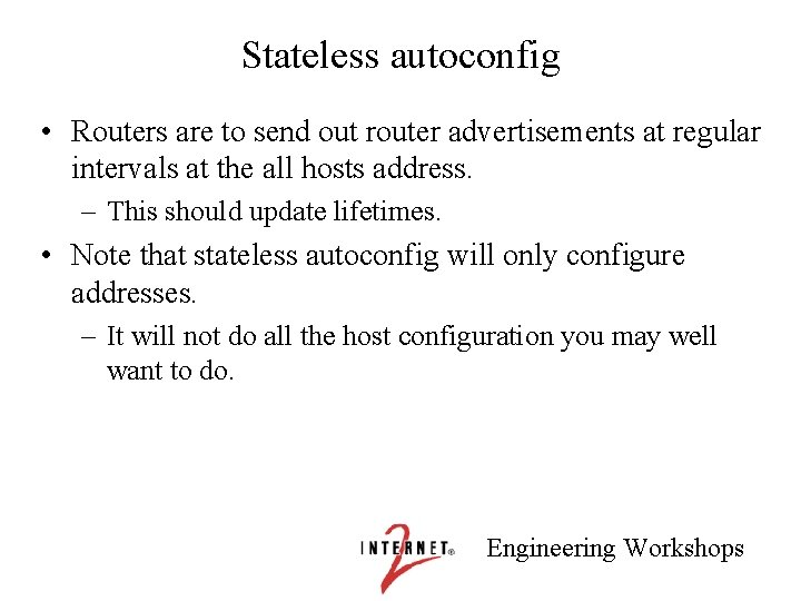 Stateless autoconfig • Routers are to send out router advertisements at regular intervals at