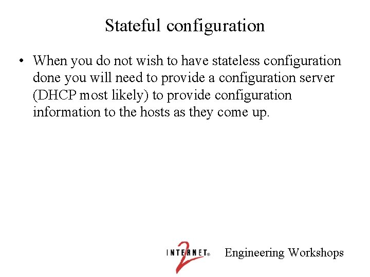 Stateful configuration • When you do not wish to have stateless configuration done you