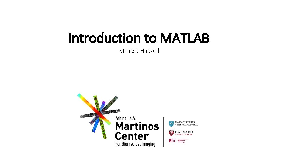 Introduction to MATLAB Melissa Haskell