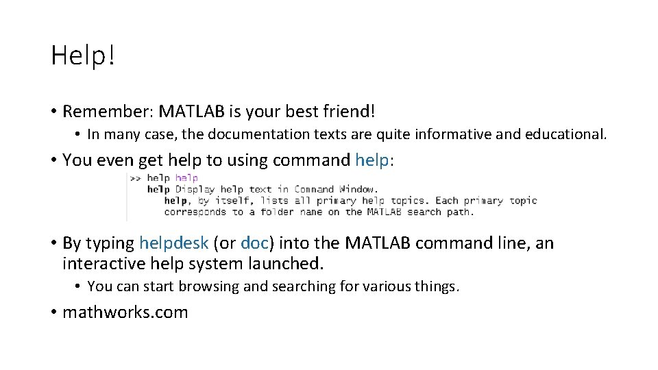 Help! • Remember: MATLAB is your best friend! • In many case, the documentation