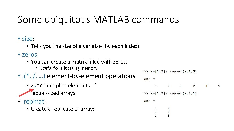 Some ubiquitous MATLAB commands • size: • Tells you the size of a variable