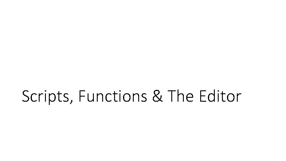 Scripts, Functions & The Editor