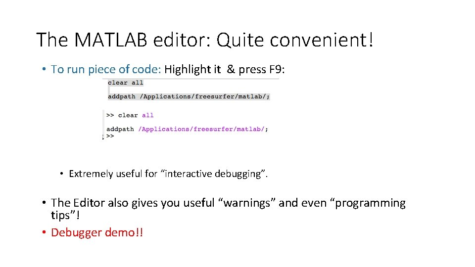 The MATLAB editor: Quite convenient! • To run piece of code: Highlight it &