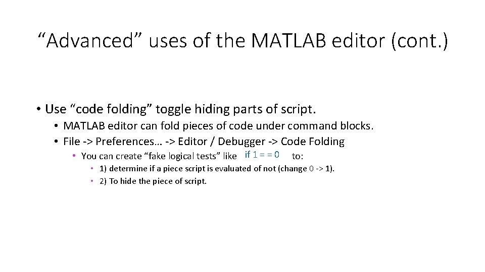 """Advanced"" uses of the MATLAB editor (cont. ) • Use ""code folding"" toggle hiding"