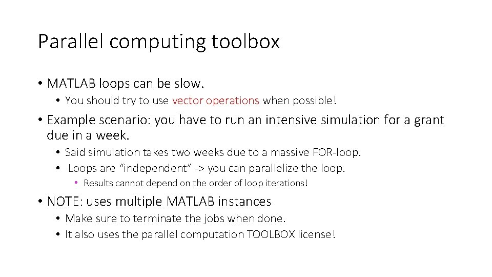 Parallel computing toolbox • MATLAB loops can be slow. • You should try to