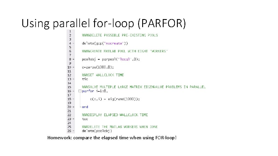 Using parallel for-loop (PARFOR) Homework: compare the elapsed time when using FOR-loop!