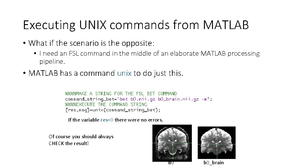 Executing UNIX commands from MATLAB • What if the scenario is the opposite: •