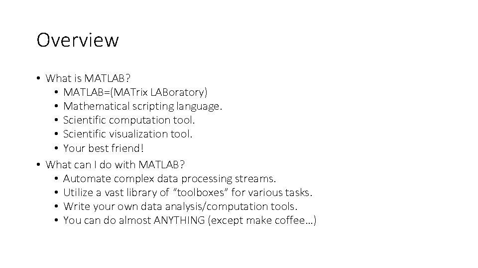 Overview • What is MATLAB? • MATLAB=(MATrix LABoratory) • Mathematical scripting language. • Scientific