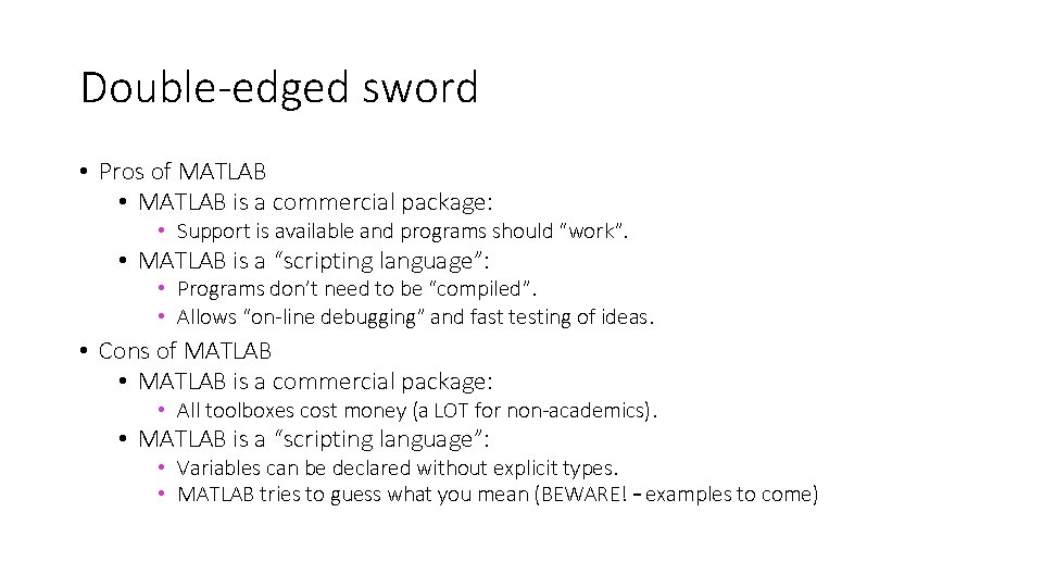 Double-edged sword • Pros of MATLAB • MATLAB is a commercial package: • Support
