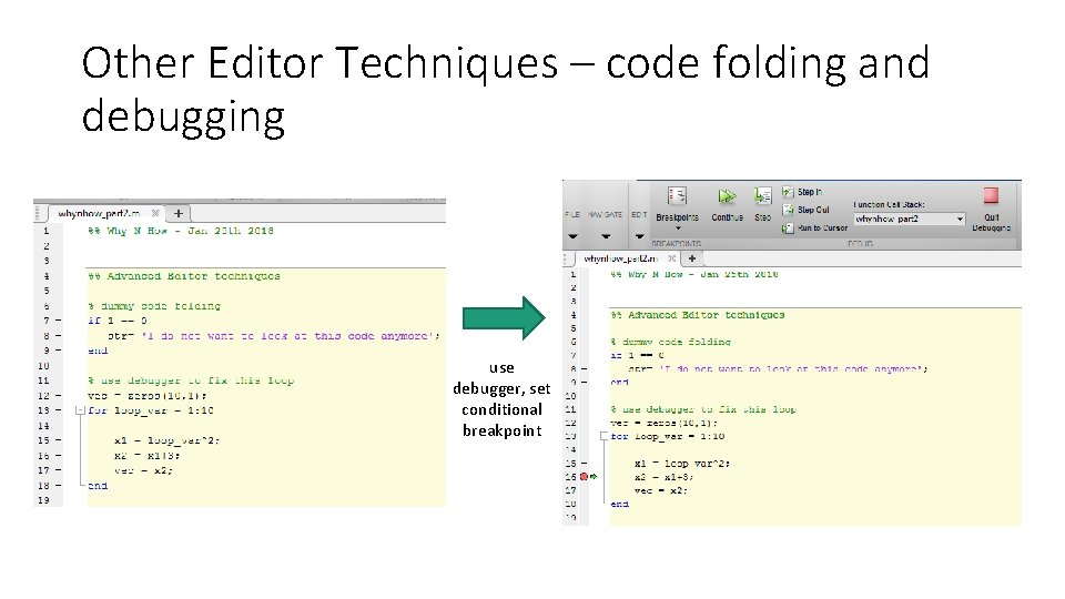 Other Editor Techniques – code folding and debugging use debugger, set conditional breakpoint